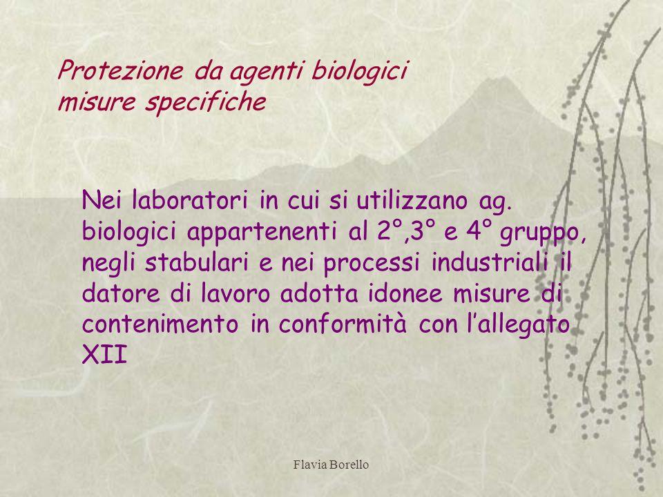 Flavia Borello Protezione da agenti biologici misure specifiche Nei laboratori in cui si utilizzano ag. biologici appartenenti al 2°,3° e 4° gruppo, n