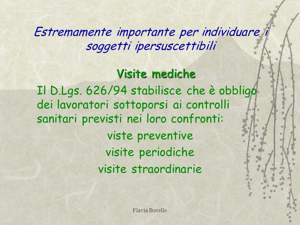 Flavia Borello Estremamente importante per individuare i soggetti ipersuscettibili Visite mediche Il D.Lgs. 626/94 stabilisce che è obbligo dei lavora
