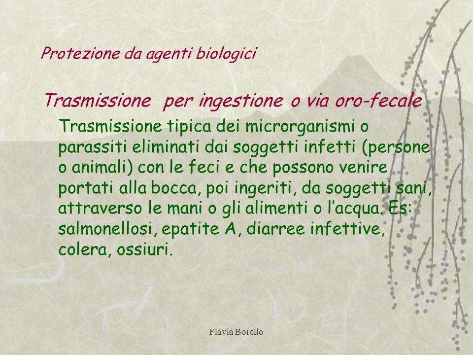 Flavia Borello Protezione da agenti biologici Trasmissione per ingestione o via oro-fecale Trasmissione tipica dei microrganismi o parassiti eliminati