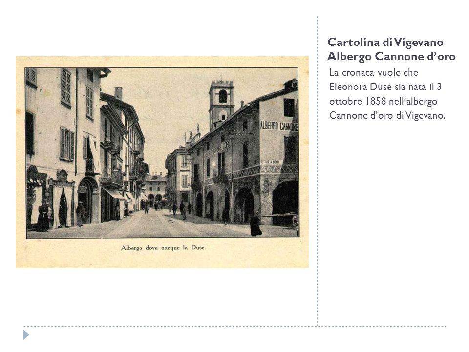 Cartolina di Vigevano Albergo Cannone doro La cronaca vuole che Eleonora Duse sia nata il 3 ottobre 1858 nellalbergo Cannone doro di Vigevano.