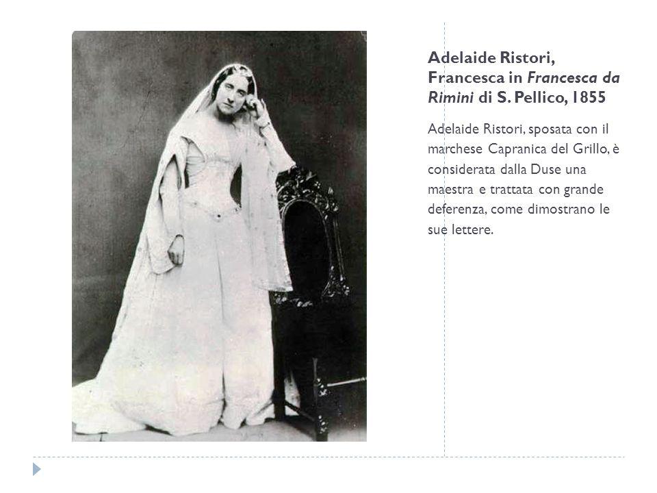 Adelaide Ristori, Francesca in Francesca da Rimini di S. Pellico, 1855 Adelaide Ristori, sposata con il marchese Capranica del Grillo, è considerata d