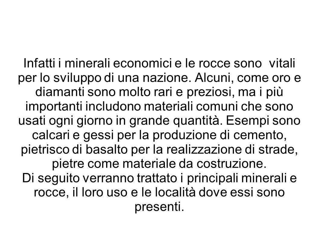 Infatti i minerali economici e le rocce sono vitali per lo sviluppo di una nazione. Alcuni, come oro e diamanti sono molto rari e preziosi, ma i più i