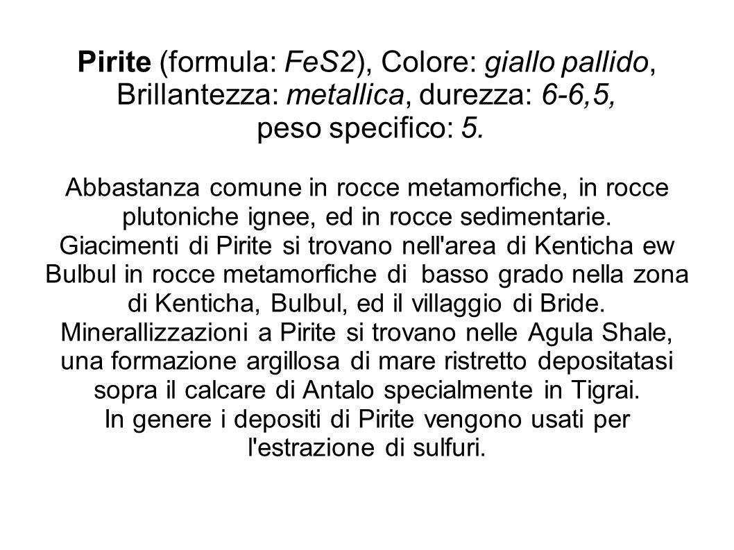 Pirite (formula: FeS2), Colore: giallo pallido, Brillantezza: metallica, durezza: 6-6,5, peso specifico: 5. Abbastanza comune in rocce metamorfiche, i