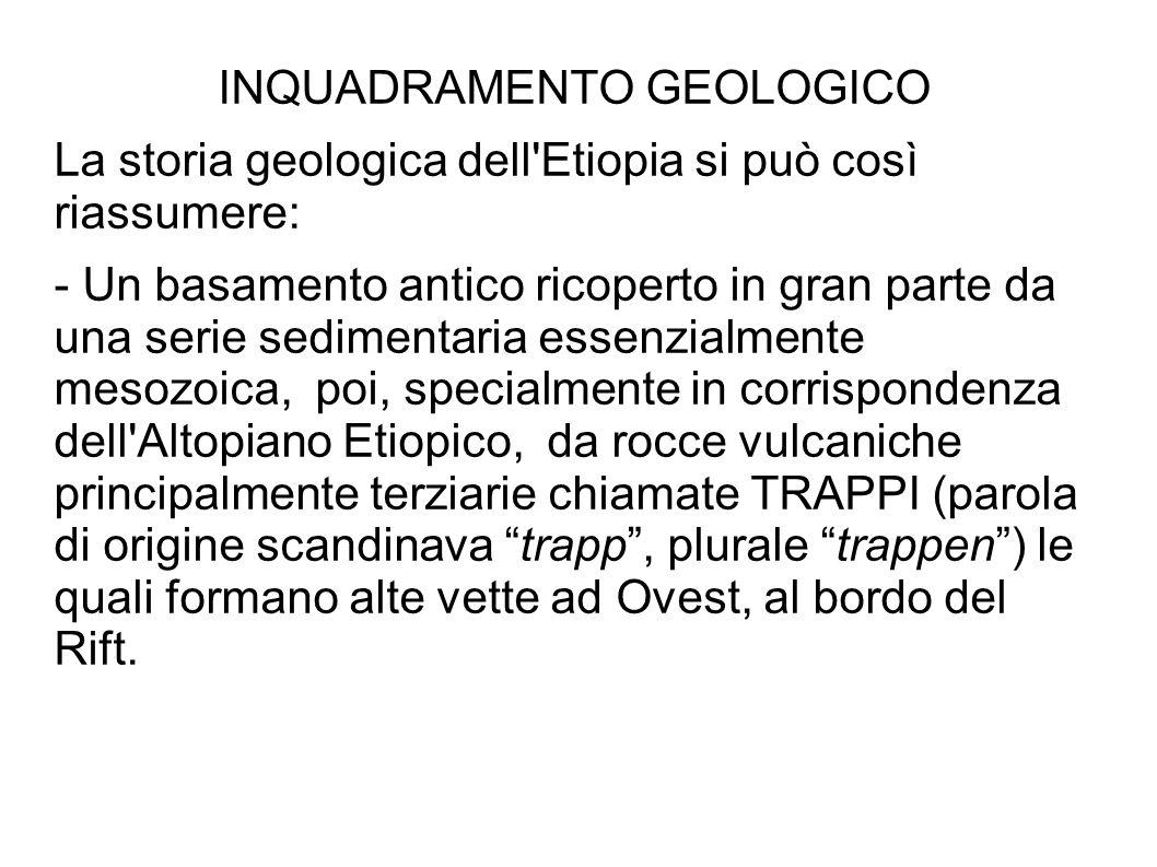 INQUADRAMENTO GEOLOGICO La storia geologica dell'Etiopia si può così riassumere: - Un basamento antico ricoperto in gran parte da una serie sedimentar