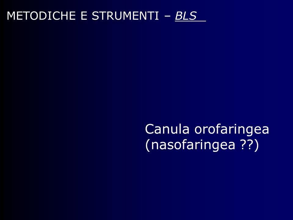 METODICHE E STRUMENTI – BLS Canula orofaringea (nasofaringea ??)