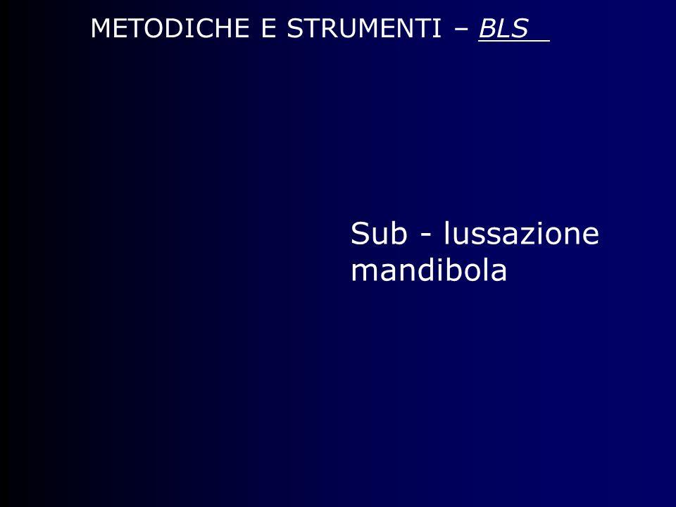 METODICHE E STRUMENTI – BLS Sub - lussazione mandibola