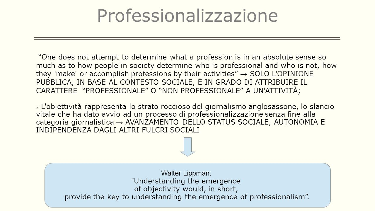 Professionalizzazione One does not attempt to determine what a profession is in an absolute sense so much as to how people in society determine who is