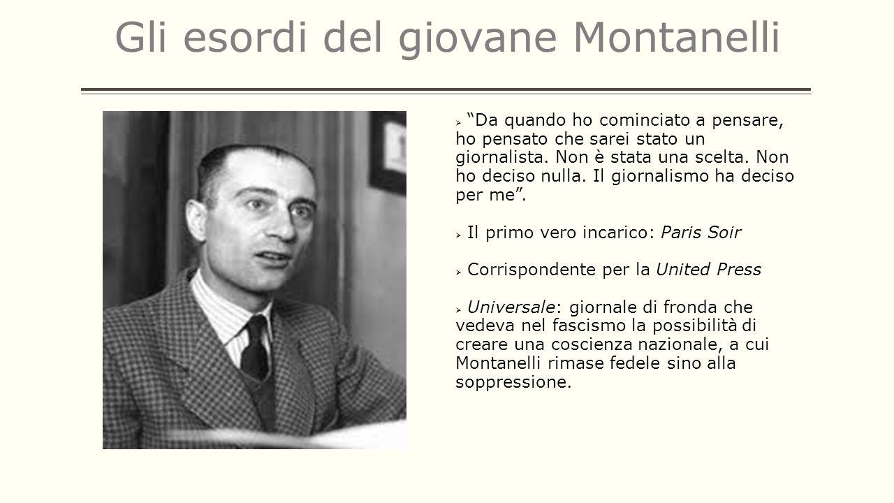 Gli esordi del giovane Montanelli Da quando ho cominciato a pensare, ho pensato che sarei stato un giornalista. Non è stata una scelta. Non ho deciso