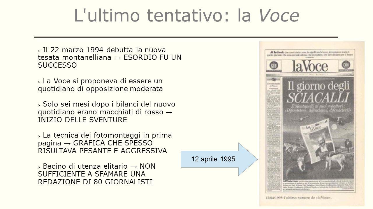 L'ultimo tentativo: la Voce Il 22 marzo 1994 debutta la nuova tesata montanelliana ESORDIO FU UN SUCCESSO La Voce si proponeva di essere un quotidiano