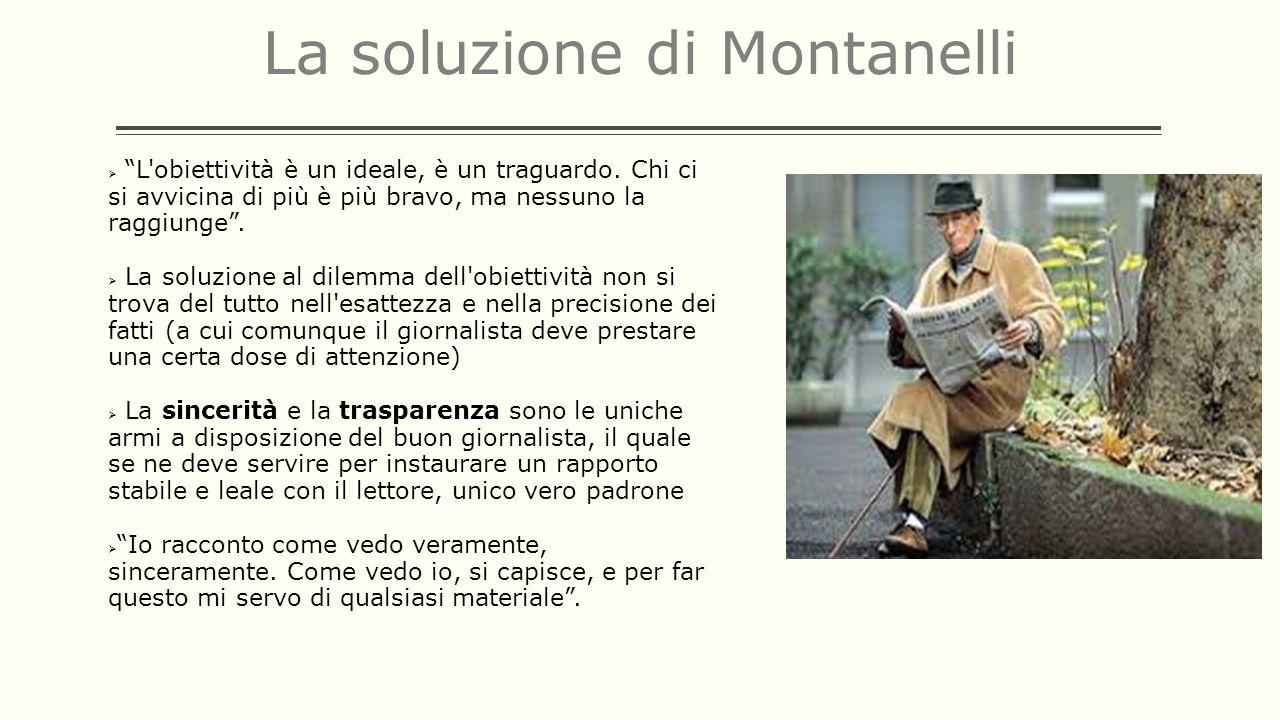 La soluzione di Montanelli L'obiettività è un ideale, è un traguardo. Chi ci si avvicina di più è più bravo, ma nessuno la raggiunge. La soluzione al