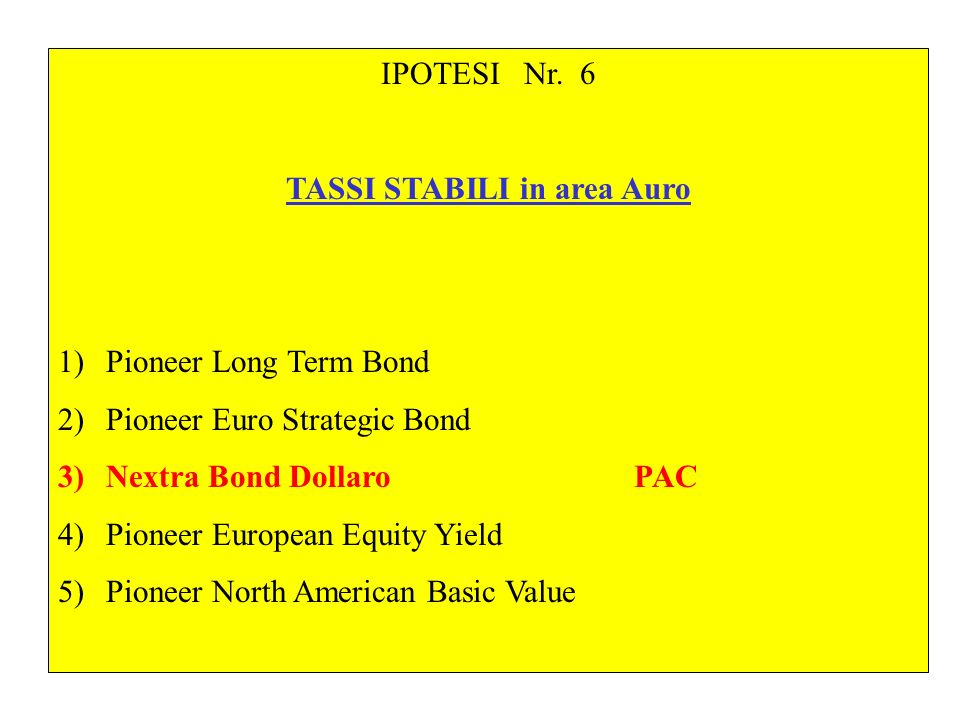 IPOTESI Nr. 6 TASSI STABILI in area Auro 1)Pioneer Long Term Bond 2)Pioneer Euro Strategic Bond 3)Nextra Bond DollaroPAC 4)Pioneer European Equity Yie