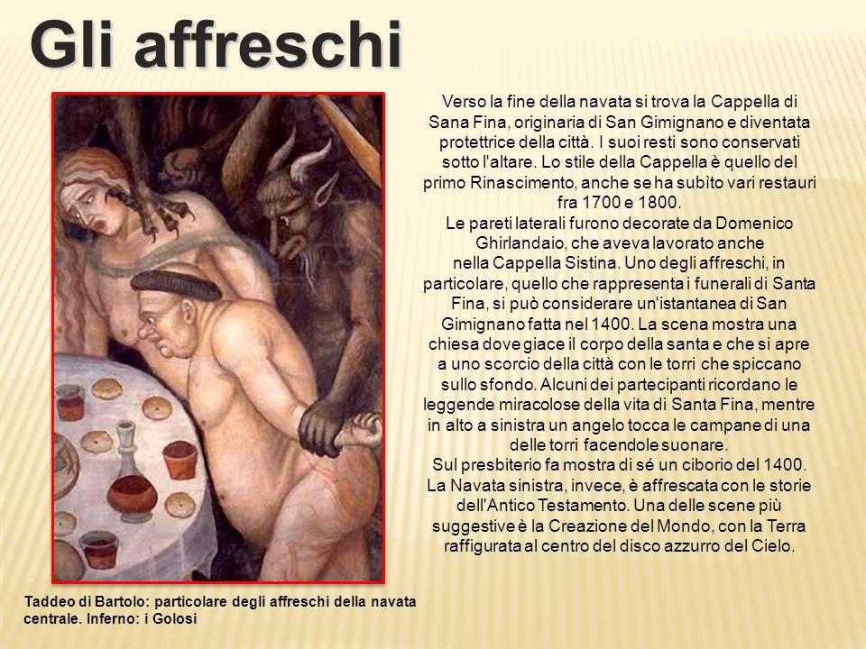 Verso la fine della navata si trova la Cappella di Sana Fina, originaria di San Gimignano e diventata protettrice della città.