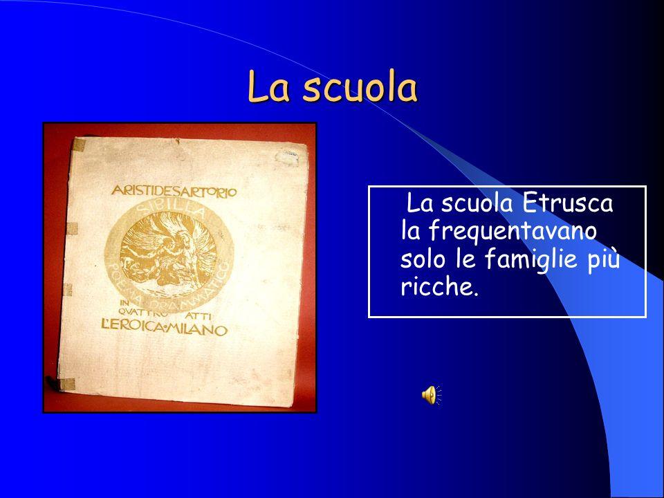La scuola La scuola Etrusca la frequentavano solo le famiglie più ricche.