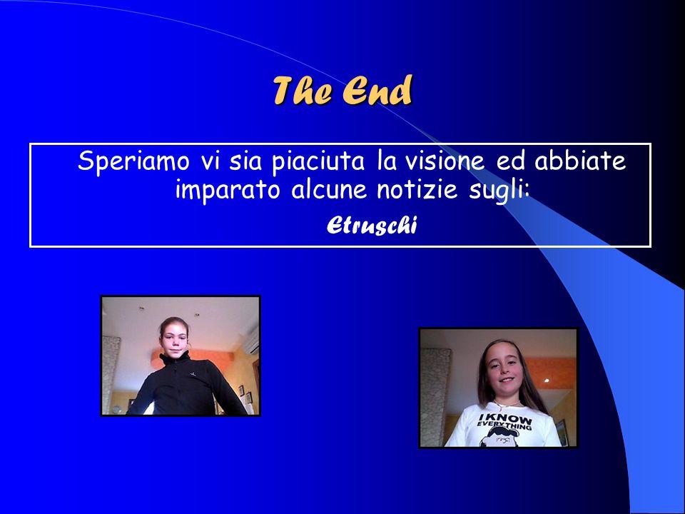 The End Speriamo vi sia piaciuta la visione ed abbiate imparato alcune notizie sugli: Etruschi