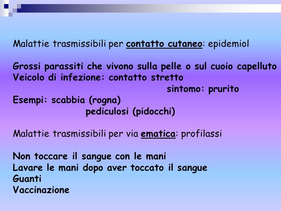 Malattie trasmissibili per contatto cutaneo: epidemiol Grossi parassiti che vivono sulla pelle o sul cuoio capelluto Veicolo di infezione: contatto st