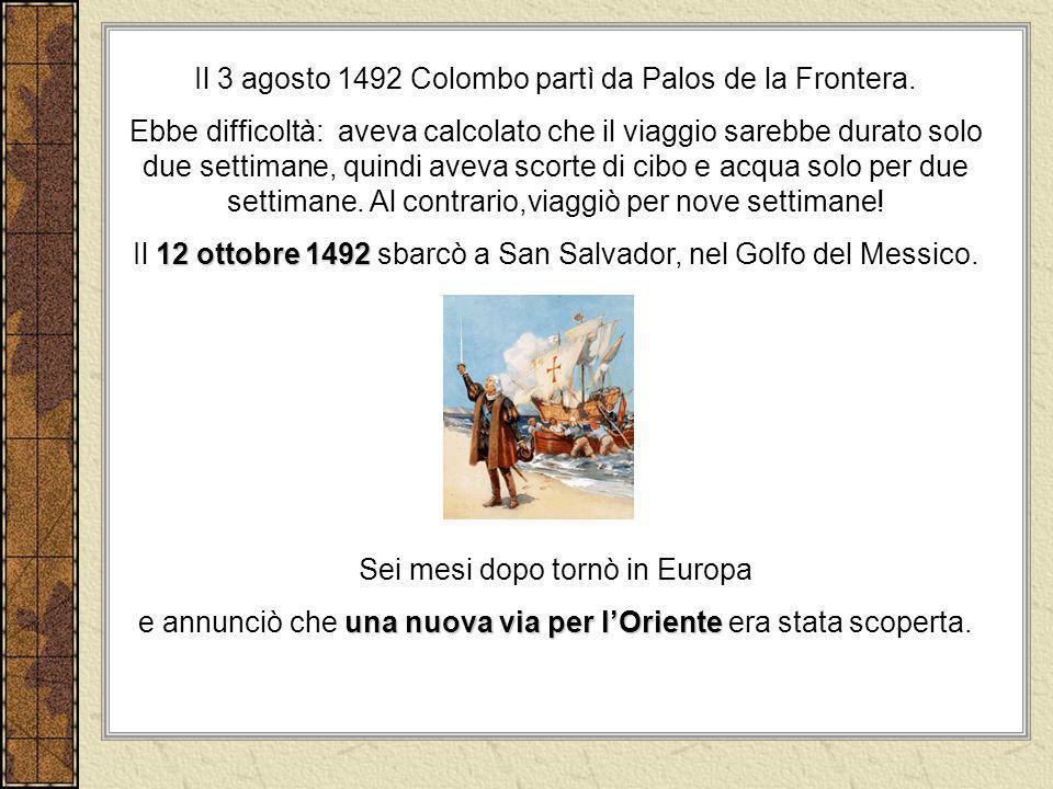 Il 3 agosto 1492 Colombo partì da Palos de la Frontera. Ebbe difficoltà: aveva calcolato che il viaggio sarebbe durato solo due settimane, quindi avev