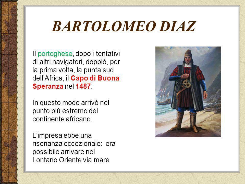 BARTOLOMEO DIAZ portoghese Il portoghese, dopo i tentativi di altri navigatori, doppiò, per la prima volta, la punta sud dellAfrica, il Capo di Buona