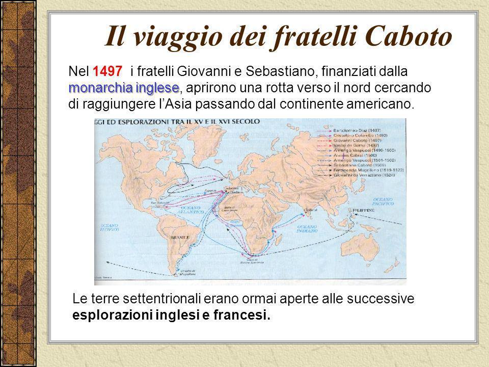 Il viaggio dei fratelli Caboto monarchia inglese Nel 1497 i fratelli Giovanni e Sebastiano, finanziati dalla monarchia inglese, aprirono una rotta ver