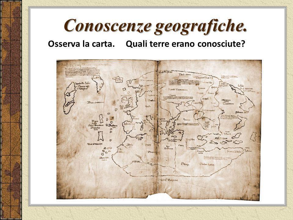 Conoscenze geografiche. Osserva la carta. Quali terre erano conosciute?