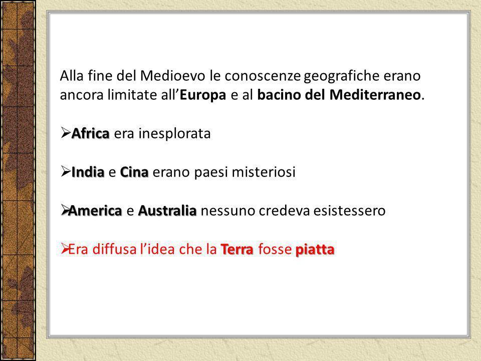Alla fine del Medioevo le conoscenze geografiche erano ancora limitate allEuropa e al bacino del Mediterraneo. Africa Africa era inesplorata India Cin