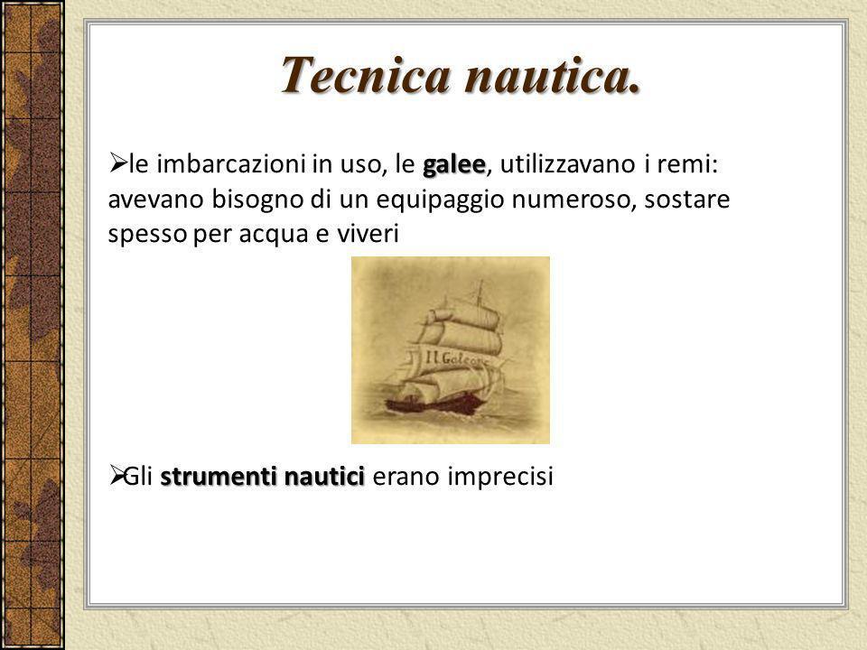 Tecnica nautica. galee le imbarcazioni in uso, le galee, utilizzavano i remi: avevano bisogno di un equipaggio numeroso, sostare spesso per acqua e vi