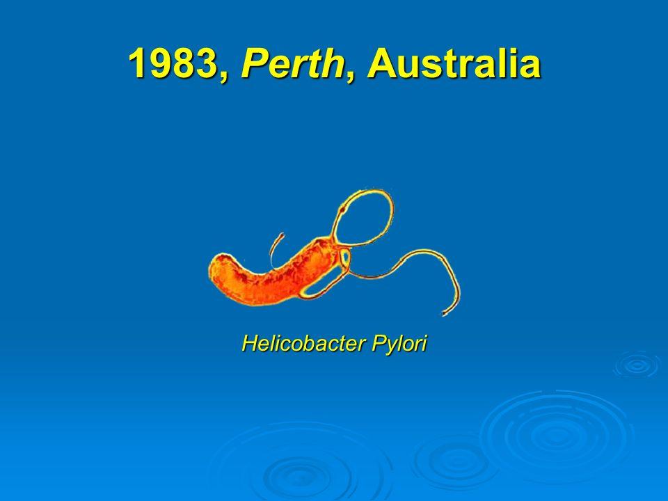 1983, Perth, Australia Helicobacter Pylori