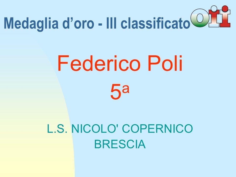 Federico Poli 5a5a L.S. NICOLO COPERNICO BRESCIA Medaglia doro - III classificato