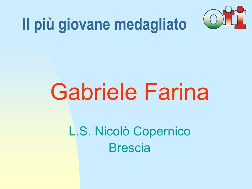 Gabriele Farina L.S. Nicolò Copernico Brescia Il più giovane medagliato