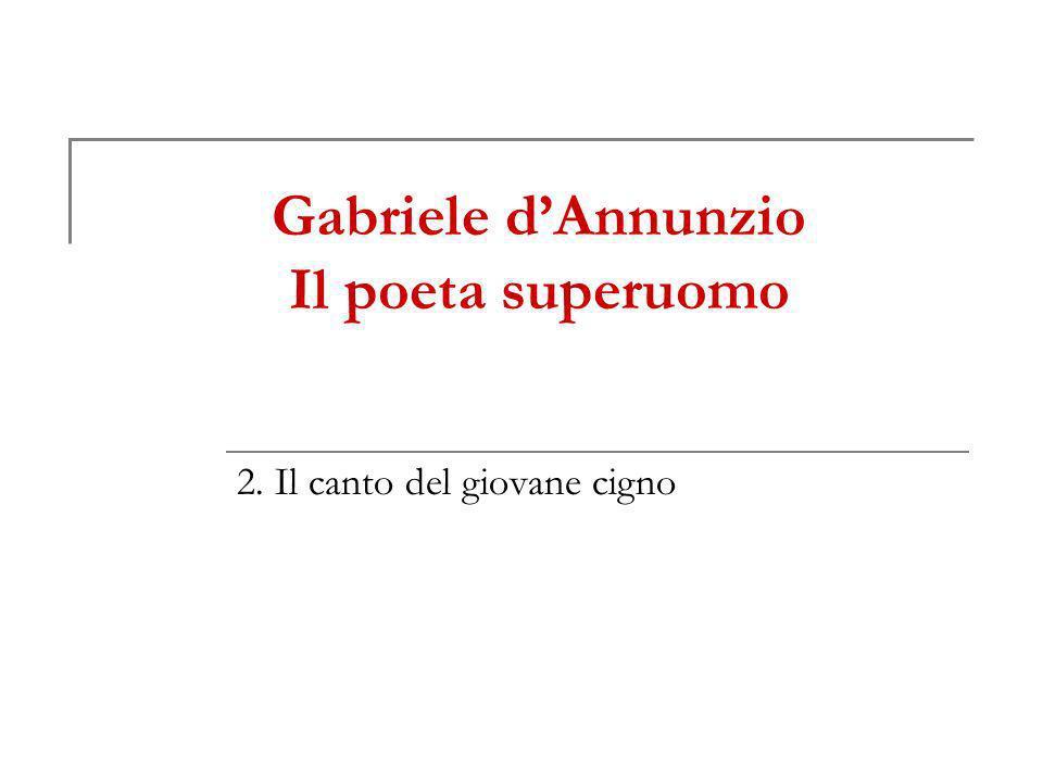 Gabriele dAnnunzio Il poeta superuomo 2. Il canto del giovane cigno