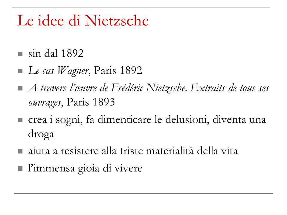 Le idee di Nietzsche sin dal 1892 Le cas Wagner, Paris 1892 A travers lœuvre de Frédéric Nietzsche.