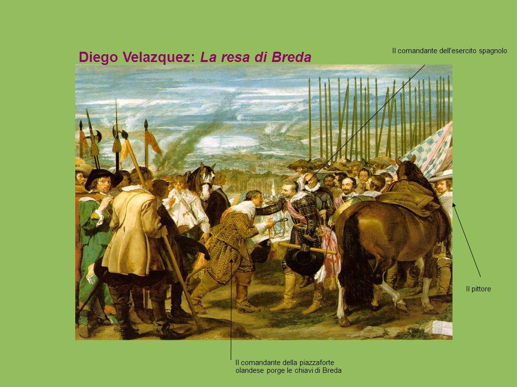 Diego Velazquez: La resa di Breda Il pittore Il comandante della piazzaforte olandese porge le chiavi di Breda Il comandante dell'esercito spagnolo
