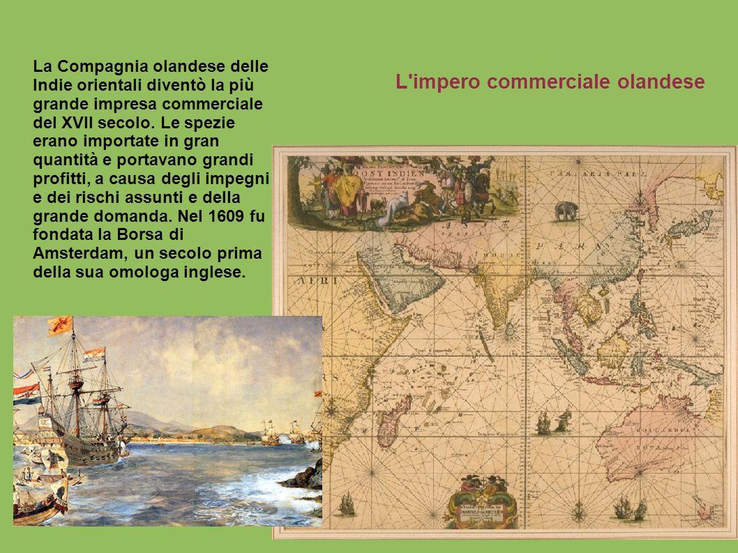La Compagnia olandese delle Indie orientali diventò la più grande impresa commerciale del XVII secolo. Le spezie erano importate in gran quantità e po