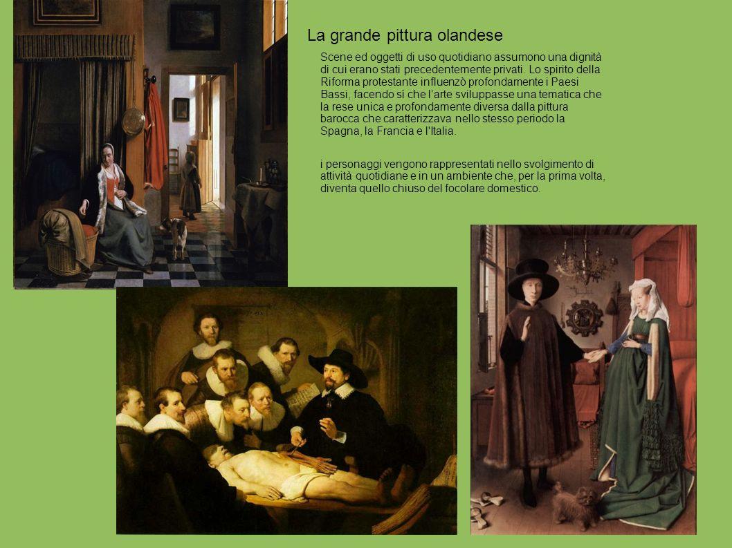 La grande pittura olandese Scene ed oggetti di uso quotidiano assumono una dignità di cui erano stati precedentemente privati. Lo spirito della Riform