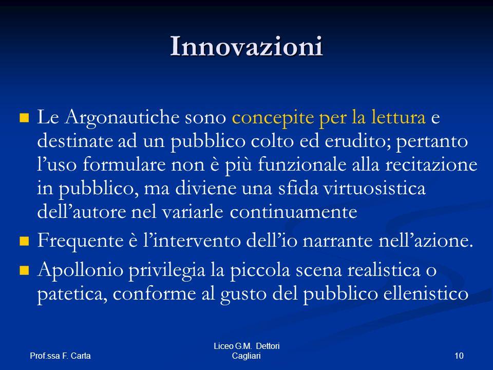 Prof.ssa F. Carta 10 Liceo G.M. Dettori Cagliari Innovazioni Le Argonautiche sono concepite per la lettura e destinate ad un pubblico colto ed erudito