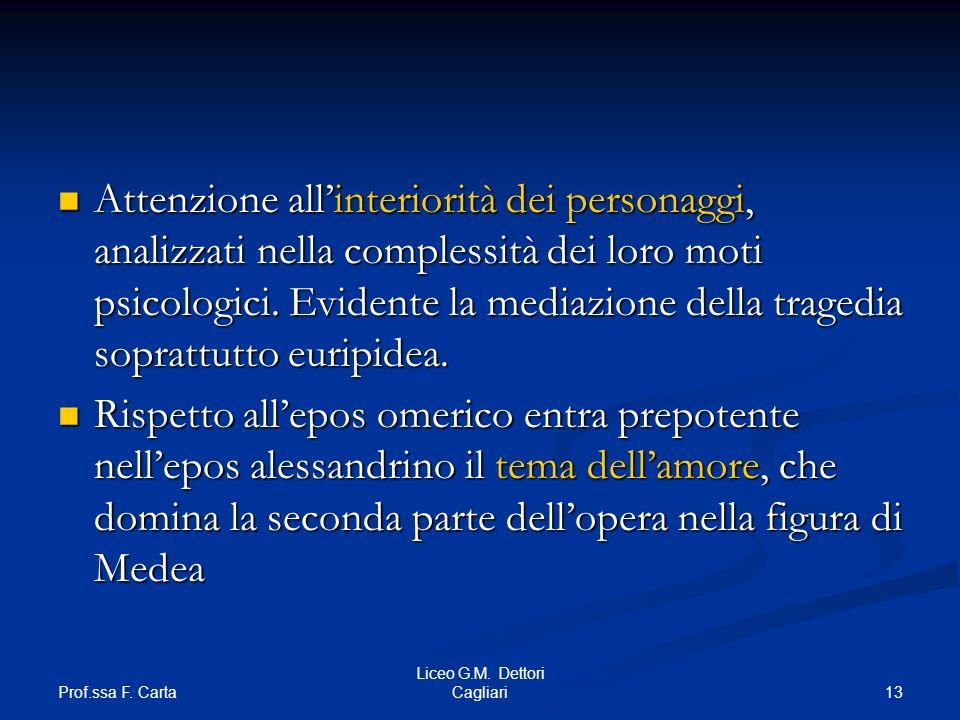 Prof.ssa F. Carta 13 Liceo G.M. Dettori Cagliari Attenzione allinteriorità dei personaggi, analizzati nella complessità dei loro moti psicologici. Evi