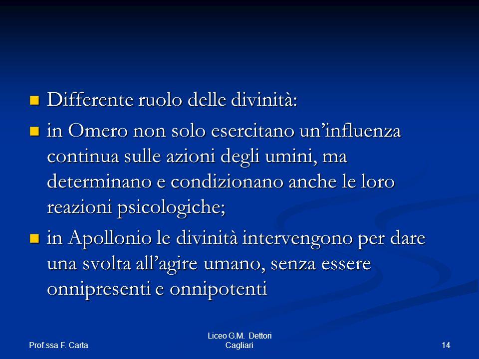 Prof.ssa F. Carta 14 Liceo G.M. Dettori Cagliari Differente ruolo delle divinità: Differente ruolo delle divinità: in Omero non solo esercitano uninfl