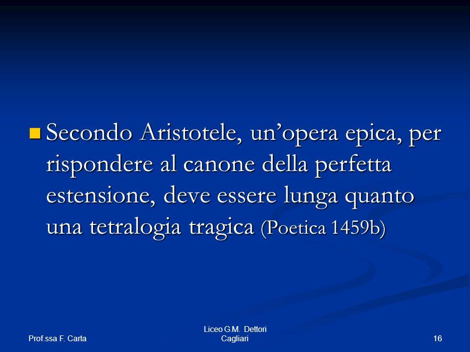 Prof.ssa F. Carta 16 Liceo G.M. Dettori Cagliari Secondo Aristotele, unopera epica, per rispondere al canone della perfetta estensione, deve essere lu