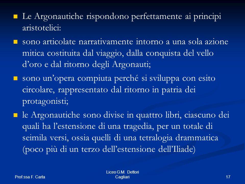 Prof.ssa F. Carta 17 Liceo G.M. Dettori Cagliari Le Argonautiche rispondono perfettamente ai principi aristotelici: sono articolate narrativamente int