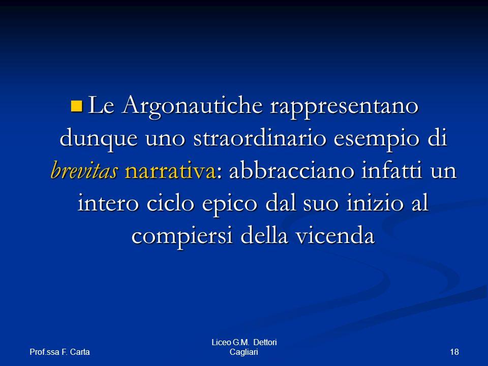 Prof.ssa F. Carta 18 Liceo G.M. Dettori Cagliari Le Argonautiche rappresentano dunque uno straordinario esempio di brevitas narrativa: abbracciano inf