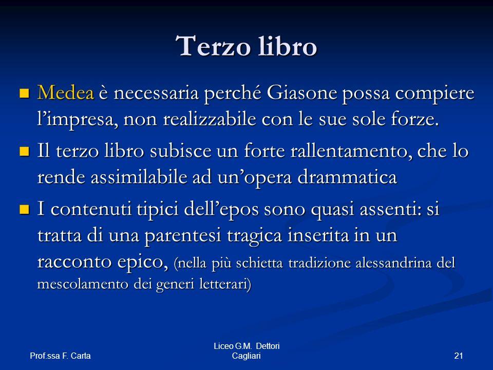 Prof.ssa F. Carta 21 Liceo G.M. Dettori Cagliari Terzo libro Medea è necessaria perché Giasone possa compiere limpresa, non realizzabile con le sue so