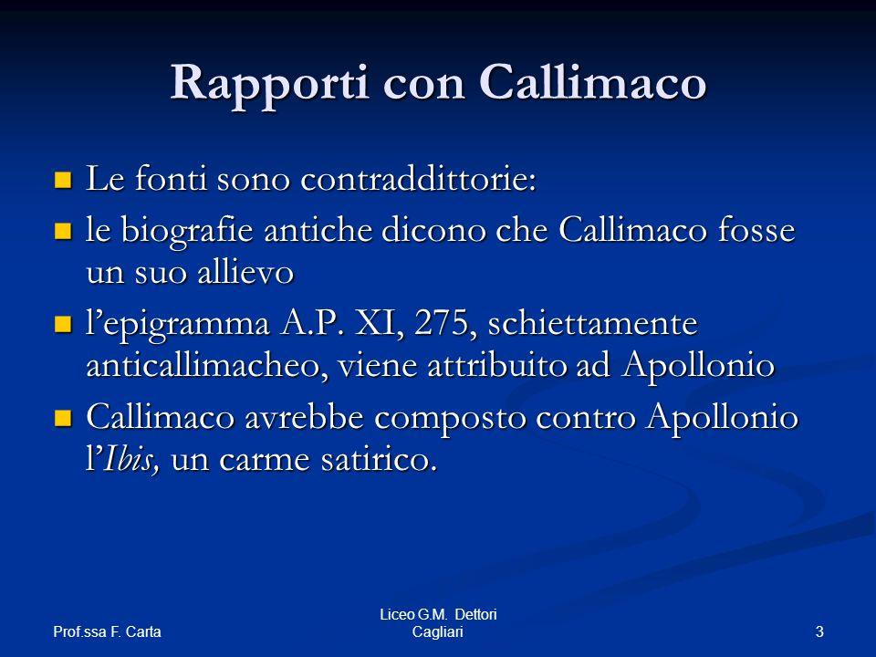 Prof.ssa F. Carta 3 Liceo G.M. Dettori Cagliari Rapporti con Callimaco Le fonti sono contraddittorie: Le fonti sono contraddittorie: le biografie anti