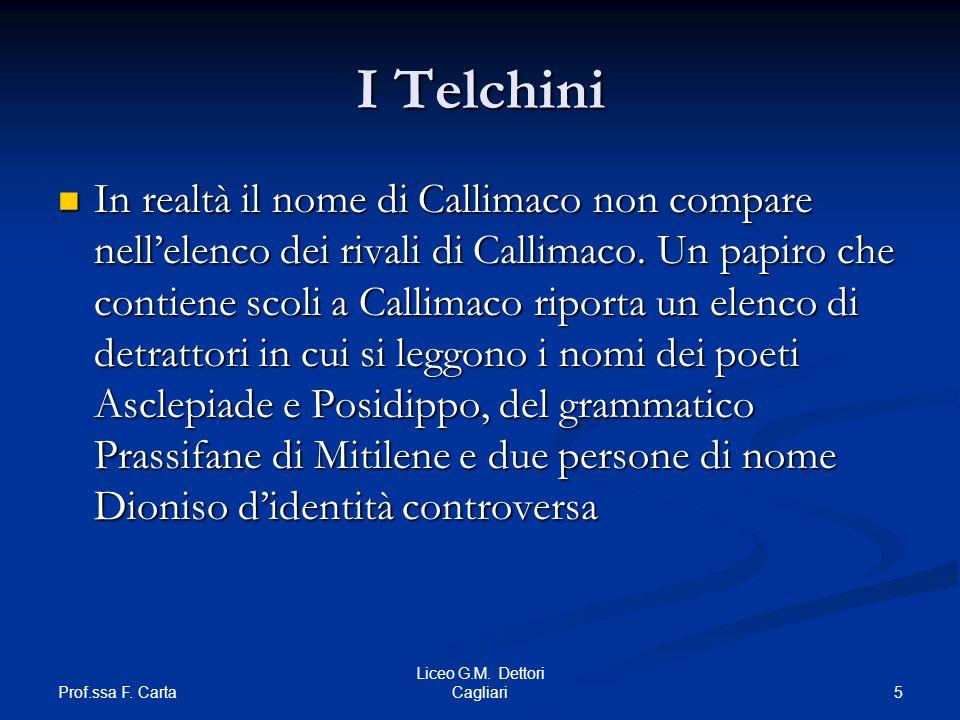 Prof.ssa F. Carta 5 Liceo G.M. Dettori Cagliari I Telchini In realtà il nome di Callimaco non compare nellelenco dei rivali di Callimaco. Un papiro ch