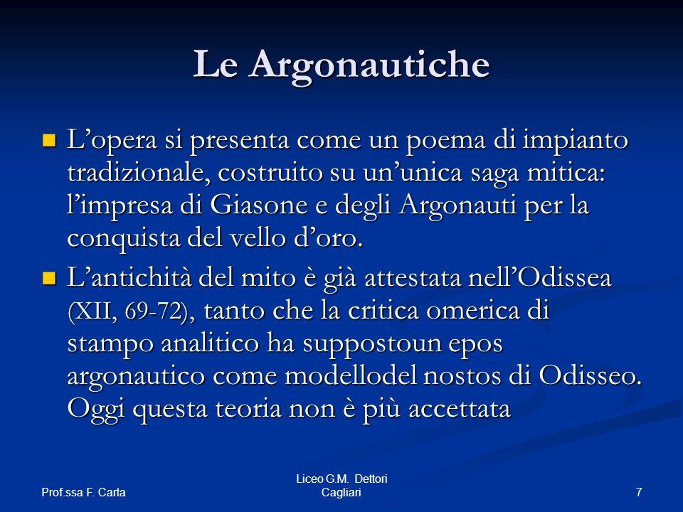 Prof.ssa F. Carta 7 Liceo G.M. Dettori Cagliari Le Argonautiche Lopera si presenta come un poema di impianto tradizionale, costruito su ununica saga m