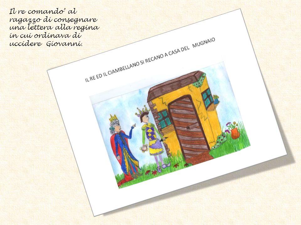 Il re comando al ragazzo di consegnare una lettera alla regina in cui ordinava di uccidere Giovanni.