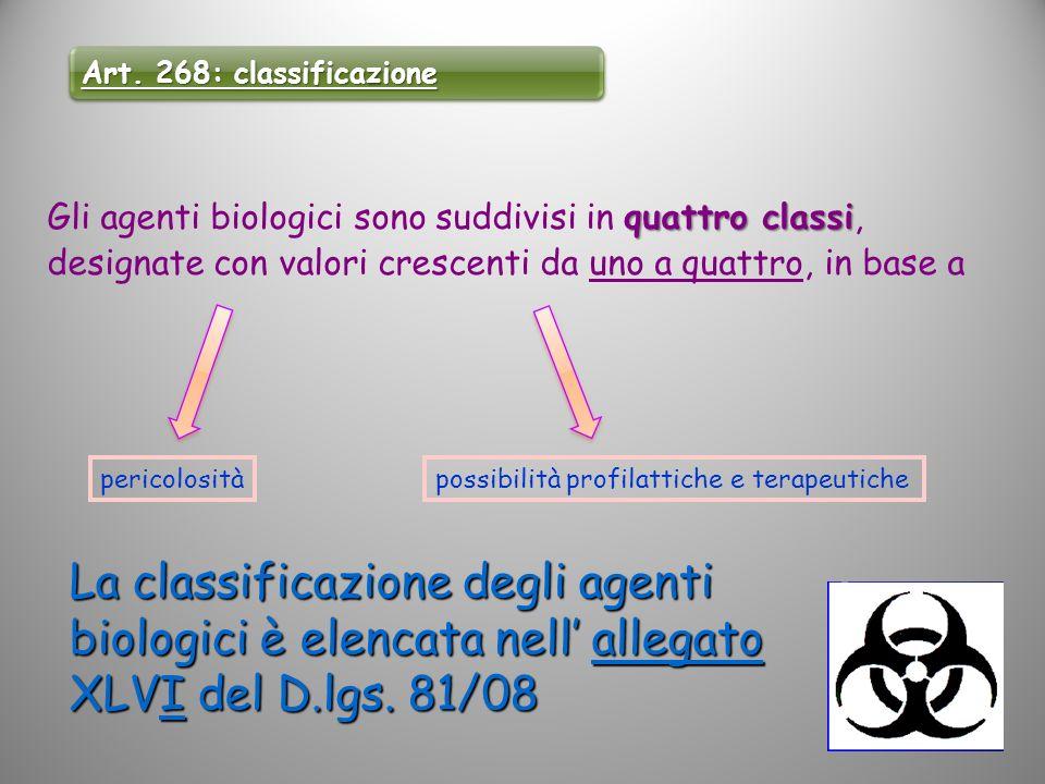 La classificazione degli agenti biologici è elencata nell allegato XLVI del D.lgs. 81/08 quattro classi Gli agenti biologici sono suddivisi in quattro