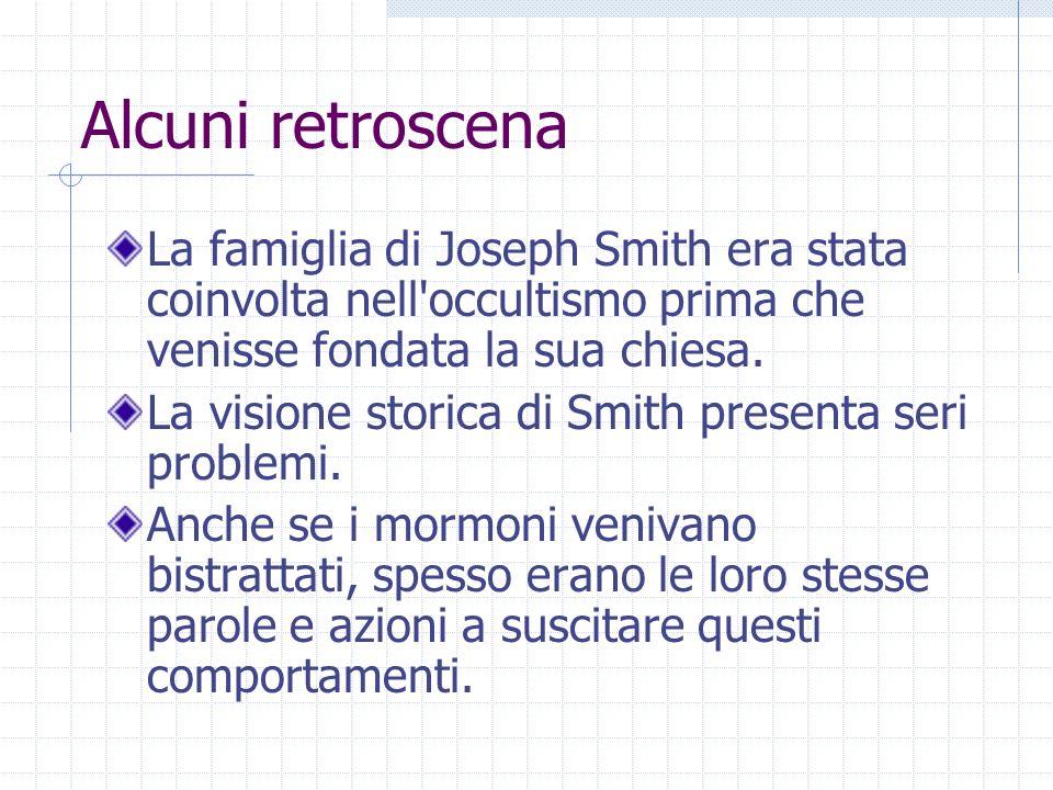 Alcuni retroscena La famiglia di Joseph Smith era stata coinvolta nell'occultismo prima che venisse fondata la sua chiesa. La visione storica di Smith