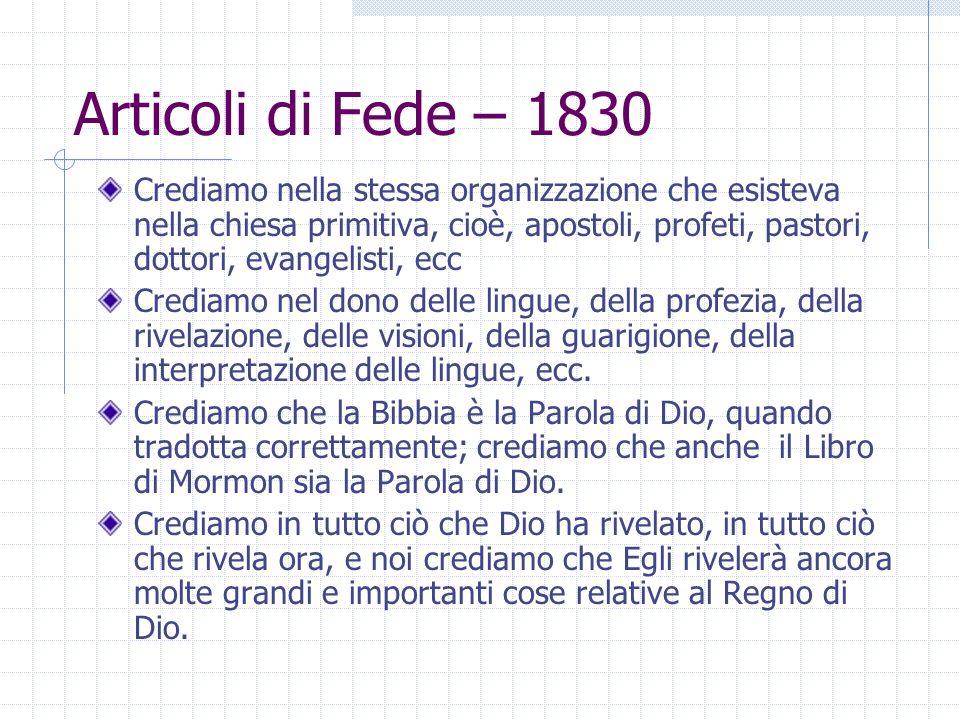 Articoli di Fede – 1830 Crediamo nella stessa organizzazione che esisteva nella chiesa primitiva, cioè, apostoli, profeti, pastori, dottori, evangelis