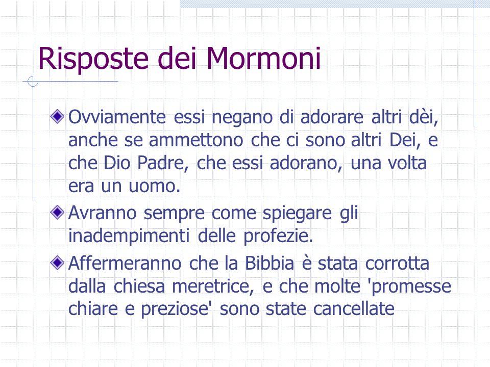 Risposte dei Mormoni Ovviamente essi negano di adorare altri dèi, anche se ammettono che ci sono altri Dei, e che Dio Padre, che essi adorano, una vol