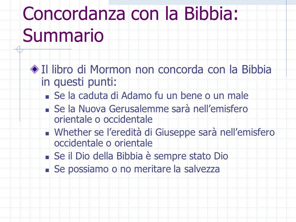 Concordanza con la Bibbia: Summario Il libro di Mormon non concorda con la Bibbia in questi punti: Se la caduta di Adamo fu un bene o un male Se la Nu