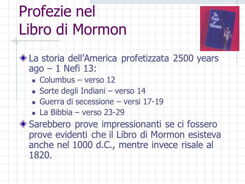 Profezie nel Libro di Mormon La storia dellAmerica profetizzata 2500 years ago – 1 Nefi 13: Columbus – verso 12 Sorte degli Indiani – verso 14 Guerra